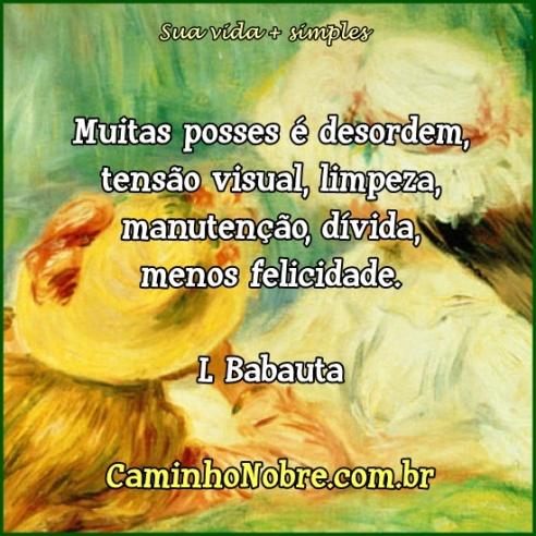 Muitas posses é desordem mental, tensão visual, limpeza, dívida, menos felicidade. Leo babauta