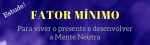 Fator Mínimo é o segredo para quem quer viver no presente