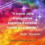 A mente clara é uma mente coerente e simples, focada no presente.