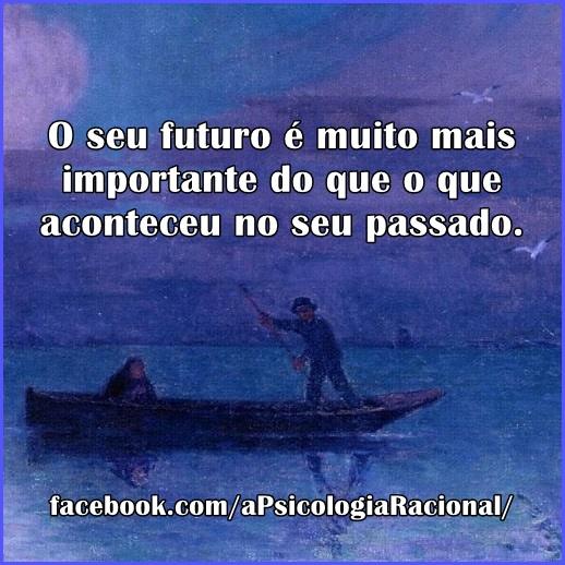 O seu futuro é muito mais importante do que o que aconteceu no passado. Psicologia Racional