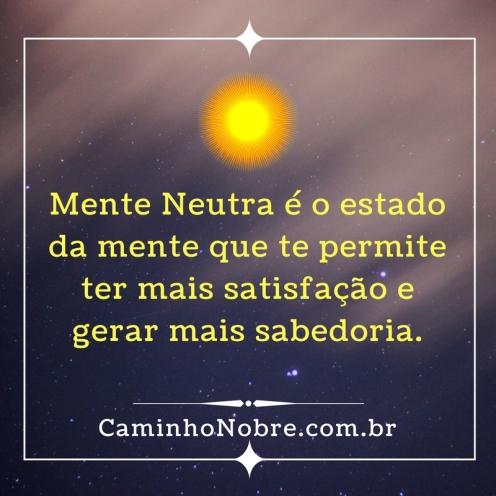 Mente Neutra é o estado da mente que te permite ter mais satisfação e gerar mais sabedoria