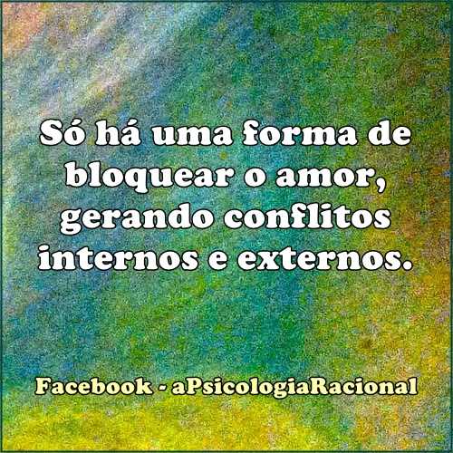 Só há uma forma de bloquear o amor, gerando conflitos internos e externos.