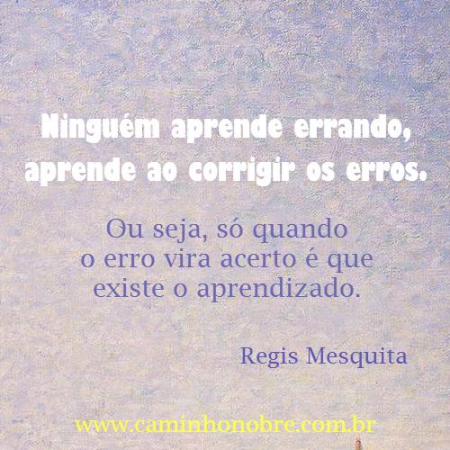 Ninguém aprende errando, aprende ao corrigir os erros