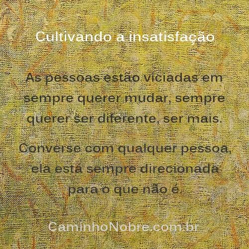 Pessoas viciadas em sempre mudar, sempre querer ser diferente. Insatisfação total.