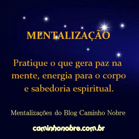 Mentalização: pratique o que gera a paz na mente, energia para o corpo e sabedoria espiritual. Caminho Nobre