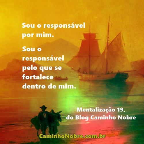 Sou o responsável por mim. Sou o responsável pelo que se fortalece em mim.