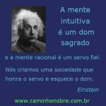 A mente intuitiva é um dom sagrado. Albert Einstein