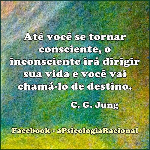 Carl G Jung. O inconsciente irá dirigir sua vida e você vai chamá-lo de destino.