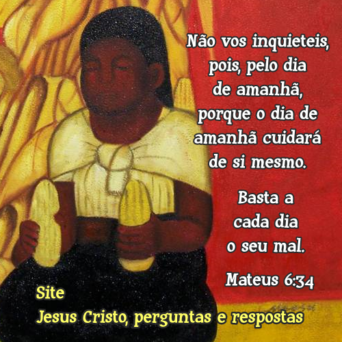 Mateus 6 versículo 34 Basta a cada dia o seu mal