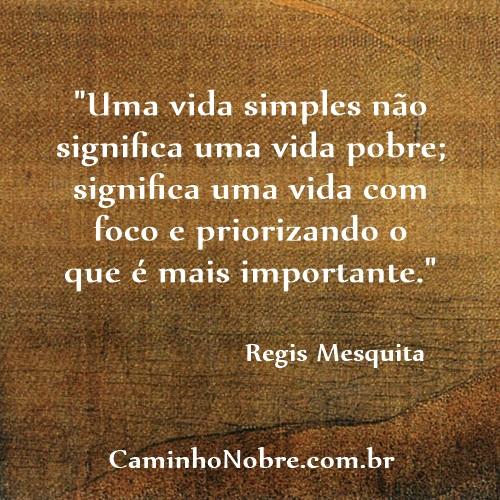 Uma vida simples não significa uma vida pobre; significa uma vida com foco e priorizando o que é mais importante.