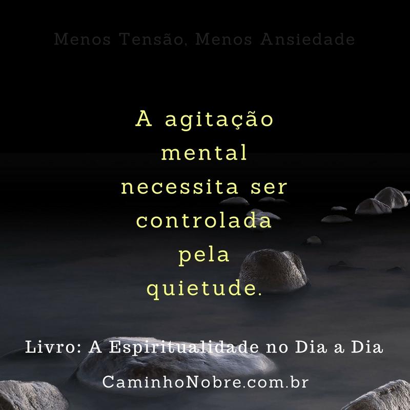 A agitação mental necessita ser controlada pela quietude.