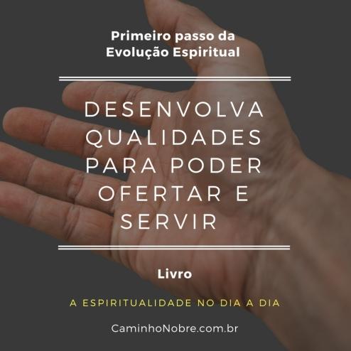 Primeiro passo da evolução espiritual: desenvolva qualidades para poder ofertar e servir