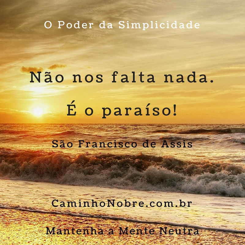 São Francisco de Assis: não nos falta nada. É o paraíso!